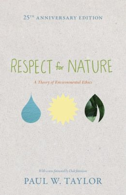 Respect for Nature: A Theory of Environmental Ethics (25th Anniversary Edition)