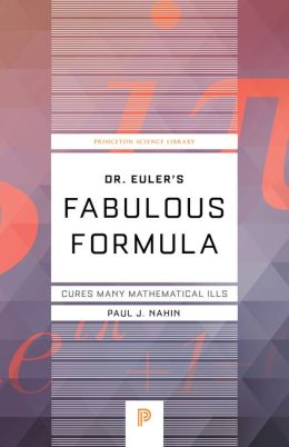 Dr. Euler's Fabulous Formula: Cures Many Mathematical Ills (New in Paper)