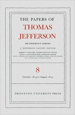 The Papers of Thomas Jefferson, Retirement Series: Volume 8: Volume 8: 1 October 1814 to 31 August 1815