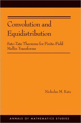 Convolution and Equidistribution: Sato-Tate Theorems for Finite-Field Mellin Transforms (AM-180)