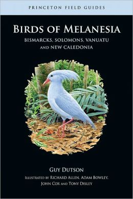 Birds of Melanesia: Bismarcks, Solomons, Vanuatu, and New Caledonia