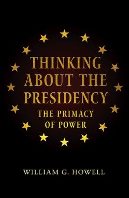 Thinking about the Presidency: The Primacy of Power