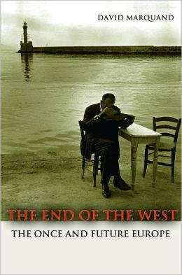 The End of the West: The Once and Future Europe (New in Paper)