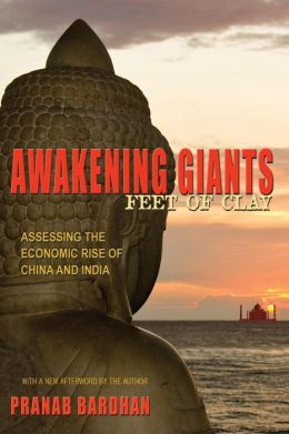 Awakening Giants, Feet of Clay: Assessing the Economic Rise of China and India (New in Paper)
