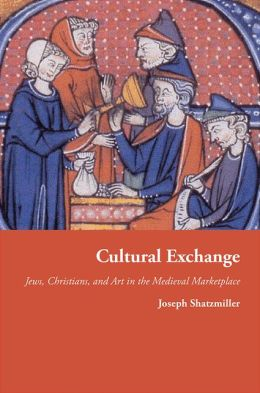 Cultural Exchange: Jews, Christians, and Art in the Medieval Marketplace