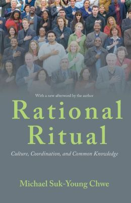 Rational Ritual: Culture, Coordination, and Common Knowledge (New in Paperback)