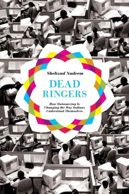 Dead Ringers: How Outsourcing Is Changing the Way Indians Understand Themselves