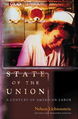 State of the Union: A Century of American Labor (Revised and Expanded Edition)