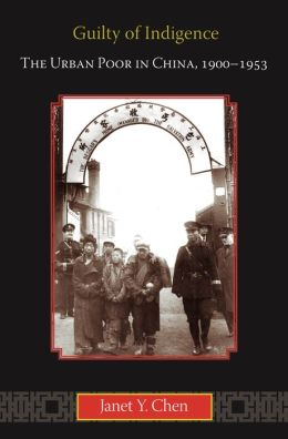 Guilty of Indigence: The Urban Poor in China, 1900-1953