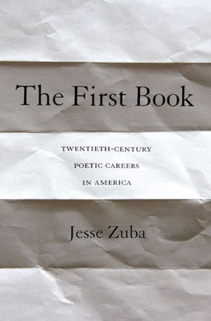 The First Book: Twentieth-Century Poetic Careers in America