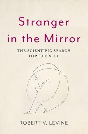 Stranger in the Mirror: The Scientific Search for the Self