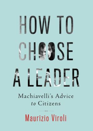 How to Choose a Leader: Machiavelli's Advice to Voters