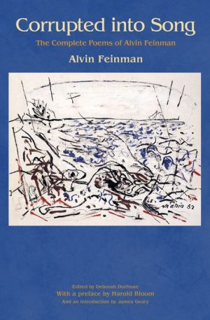 Corrupted into Song: The Complete Poems of Alvin Feinman