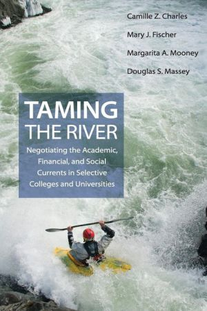 Taming the River: Negotiating the Academic, Financial, and Social Currents in Selective Colleges and Universities