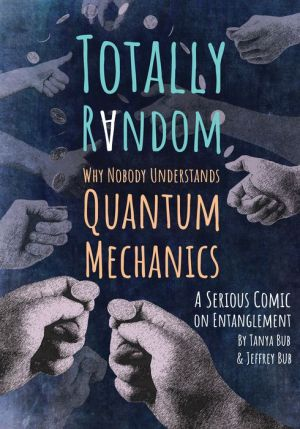 Totally Random: Why Nobody Understands Quantum Mechanics (A Serious Comic on Entanglement)