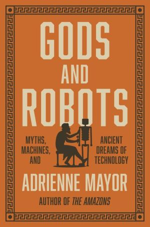 Book Gods and Robots: Myths, Machines, and Ancient Dreams of Technology