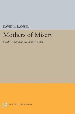 Mothers of Misery: Child Abandonment in Russia