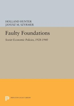 Faulty Foundations: Soviet Economic Policies, 1928-1940