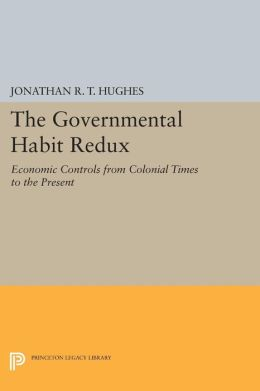 The Governmental Habit Redux: Economic Controls from Colonial Times to the Present