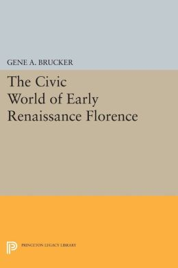 The Civic World of Early Renaissance Florence