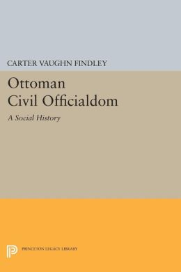 Ottoman Civil Officialdom: A Social History