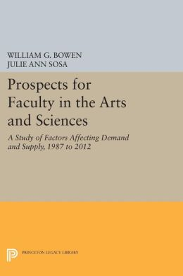 Prospects for Faculty in the Arts and Sciences: A Study of Factors Affecting Demand and Supply, 1987 to 2012