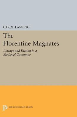 The Florentine Magnates: Lineage and Faction in a Medieval Commune