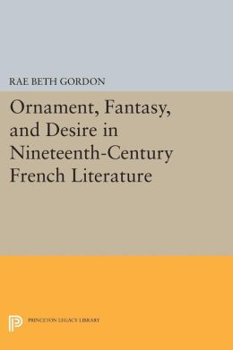 Ornament, Fantasy, and Desire in Nineteenth-Century French Literature