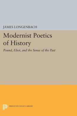 Modernist Poetics of History: Pound, Eliot, and the Sense of the Past