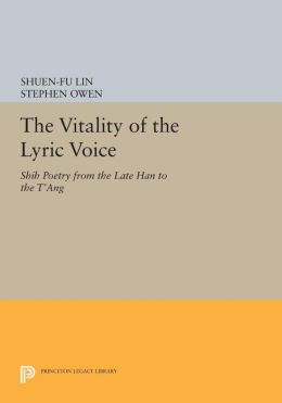 The Vitality of the Lyric Voice: Shih Poetry from the Late Han to the T'ang