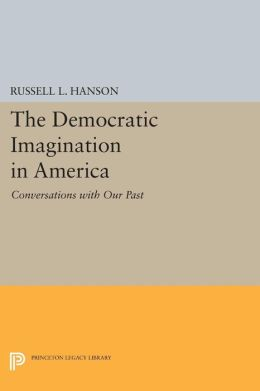 The Democratic Imagination in America: Conversations with Our Past