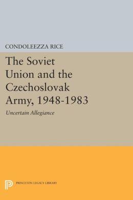 The Soviet Union and the Czechoslovak Army, 1948-1983: Uncertain Allegiance