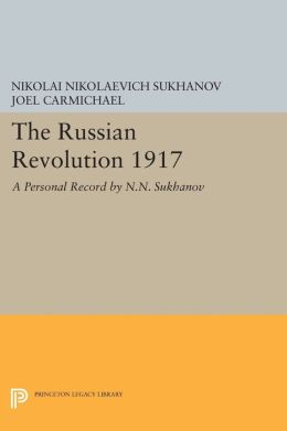 The Russian Revolution 1917: A Personal Record by N.N. Sukhanov