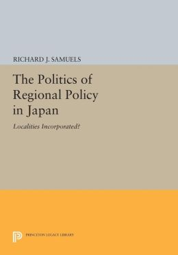 The Politics of Regional Policy in Japan: Localities Incorporated?