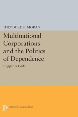 Multinational Corporations and the Politics of Dependence: Copper in Chile
