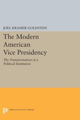 The Modern American Vice Presidency: The Transformation of a Political Institution