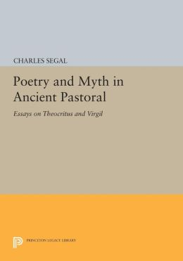 Poetry and Myth in Ancient Pastoral: Essays on Theocritus and Virgil