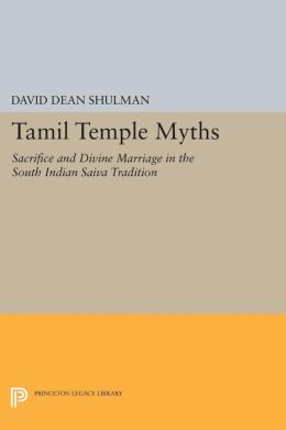 Tamil Temple Myths: Sacrifice and Divine Marriage in the South Indian Saiva Tradition