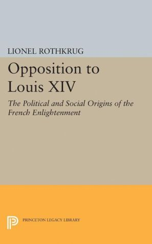 Opposition to Louis XIV: The Political and Social Origins of French