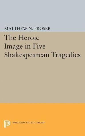Heroic Image in Five Shapespearean Tragedies