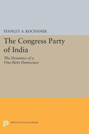 The Congress Party of India: The Dynamics of a One-Party Democracy