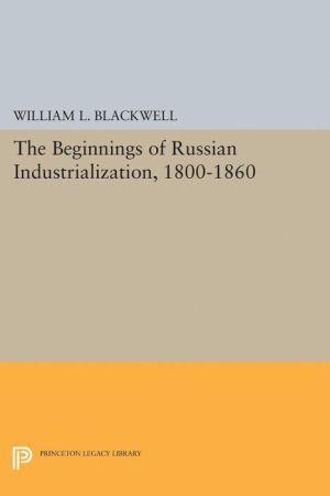 Beginnings of Russian Industrialization, 1800-1860