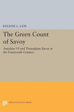 The Green Count of Savoy: Amedeus VI and Transalpine Savoy in the Fourteenth-Century