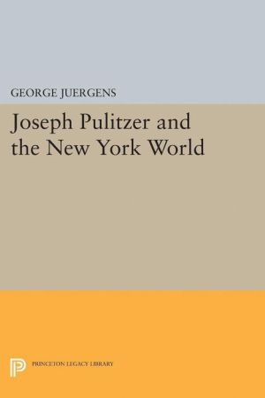 Joseph Pulitzer and the New York World