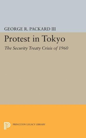 Protest in Tokyo: The Security Treaty Crisis of 1960