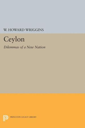 Ceylon: Dilemmas of a New Nation