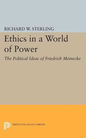 Ethics in a World of Power: The Political Ideas of Friedrich Meinecke