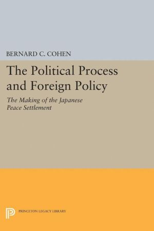 Political Process and Foreign Policy: The Making of the Japanese Peace