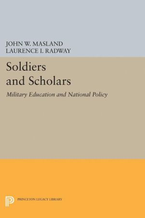 Soldiers and Scholars: Military Education and National Policy