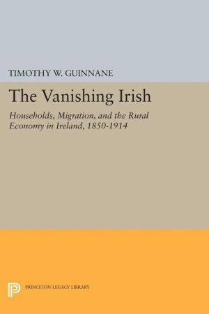 The Vanishing Irish: Households, Migration, and the Rural Economy in Ireland, 1850-1914